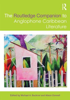 The Routledge Companion to Anglophone Caribbean Literature - Bucknor, Michael A (Editor)