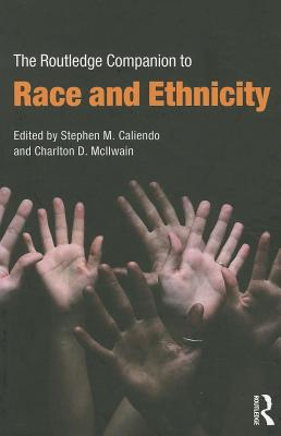 The Routledge Companion to Race and Ethnicity - Caliendo, Stephen M. (Editor), and McIlwain, Charlton D. (Editor)