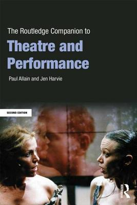 The Routledge Companion to Theatre and Performance - Allain, Paul, and Harvie, Jen