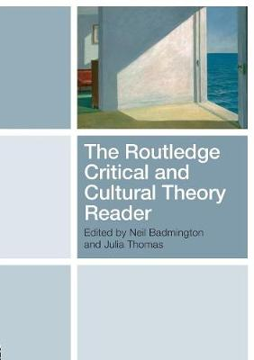 The Routledge Critical and Cultural Theory Reader - Neil, Badmington (Editor)