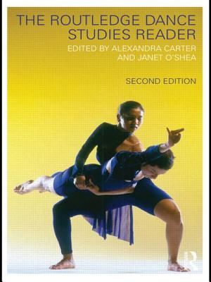 The Routledge Dance Studies Reader - Carter, Alexandra (Editor), and O'Shea, Janet (Editor)