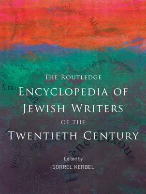 The Routledge Encyclopedia of Jewish Writers of the Twentieth Century - Kerbel, Sorrel (Editor)