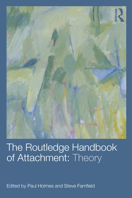The Routledge Handbook of Attachment: Theory - Holmes, Paul (Editor), and Farnfield, Steve (Editor)
