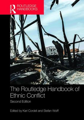 The Routledge Handbook of Ethnic Conflict - Cordell, Karl (Editor), and Wolff, Stefan (Editor)