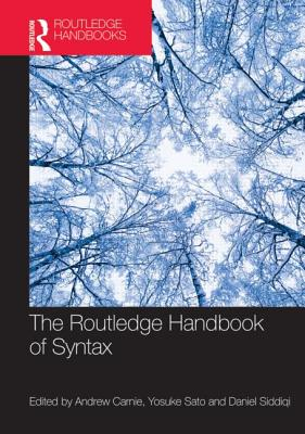 The Routledge Handbook of Syntax - Carnie, Andrew (Editor), and Siddiqi, Daniel (Editor), and Sato, Yosuke (Editor)