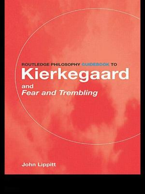 The Routledge Philosophy Guidebook to Kierkegaard and Fear and Trembling - Lippitt, John