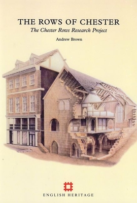 The Rows of Chester: The Chester Rows Research Project - Brown, Andrew