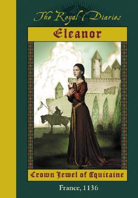 The Royal Diaries: Eleanor: Crown Jewel of Aquitaine, France, 1136: Eleanor: Crown Jewel of Aqui Tane - Gregory, Kristiana