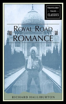 The Royal Road to Romance: Travelers' Tales Classics - Halliburton, Richard