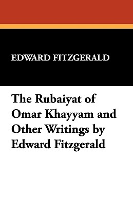 The Rubaiyat of Omar Khayyam and Other Writings by Edward Fitzgerald - Fitzgerald, Edward (Translated by)
