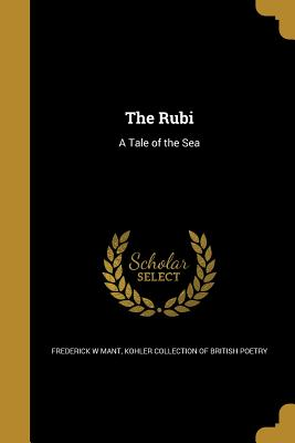 The Rubi: A Tale of the Sea - Mant, Frederick W