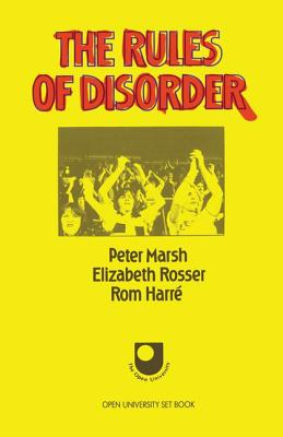 The Rules of Disorder - Marsh, Peter, and Rosser, Elizabeth, and Harre, Rom