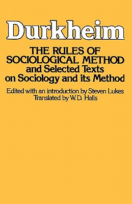 The Rules of Sociological Method - Durkheim, Emile, and Halls, W D (Translated by), and Lukes, Steven, Professor (Introduction by)