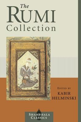 The Rumi Collection: An Anthology of Translations of Mevlana Jalaluddin Rumi - Helminski, Kabir
