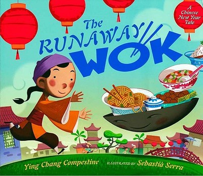 The Runaway Wok: A Chinese New Year Tale - Compestine, Ying Chang