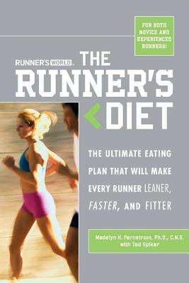 The Runner's Diet: The Ultimate Eating Plan That Will Make Every Runner (and Walker) Leaner, Faster, and Fitter - Fernstrom, Madelyn H