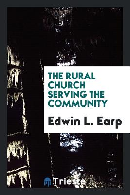 The Rural Church Serving the Community - Earp, Edwin L