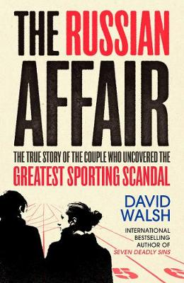 The Russian Affair: The True Story of the Couple who Uncovered the Greatest Sporting Scandal - Walsh, David