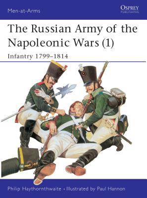The Russian Army of the Napoleonic Wars (1): Infantry 1799-1814 - Haythornthwaite, Philip