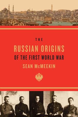 The Russian Origins of the First World War - McMeekin, Sean