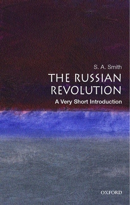 The Russian Revolution: A Very Short Introduction - Smith, Stephen, Prof., and Smith, S A