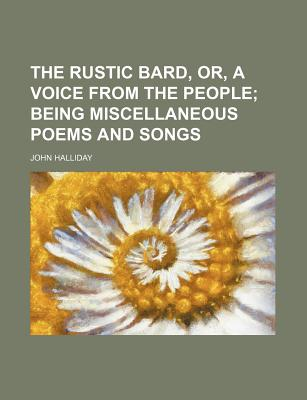 The Rustic Bard, Or, a Voice from the People - Halliday, John