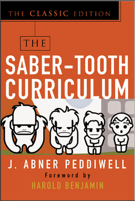 The Saber-Tooth Curriculum, Classic Edition - Peddiwell, Abner J