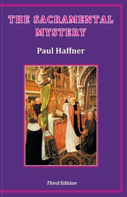 The Sacramental Mystery - Haffner, Paul