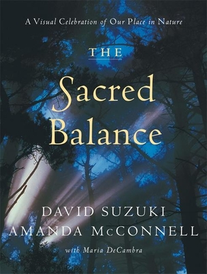 The Sacred Balance: A Visual Celebration of Our Place in Nature - Suzuki, David, Dr.