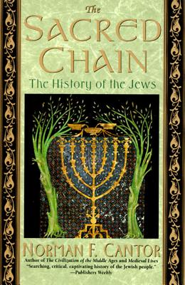The Sacred Chain: The History of the Jews - Cantor, Norman F