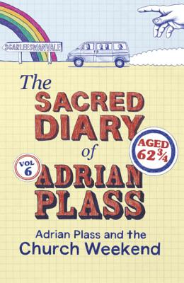 The Sacred Diary of Adrian Plass: Adrian Plass and the Church Weekend - Plass, Adrian