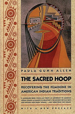 The Sacred Hoop: Recovering the Feminine in American Indian Traditions - Allen, Paula Gunn