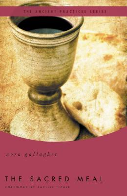 The Sacred Meal: The Ancient Practices Series - Gallagher, Nora, and Tickle, Phyllis (General editor)