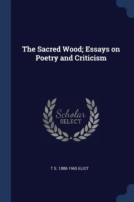 The Sacred Wood; Essays on Poetry and Criticism - Eliot, T S 1888-1965