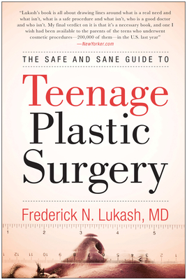 The Safe and Sane Guide to Teenage Plastic Surgery - Lukash, Frederick N