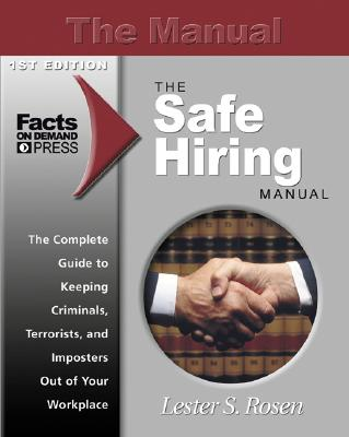 The Safe Hiring Manual: The Complete Guide to Keeping Criminals, Imposters and Terrorists Out of the Workplace - Rosen, Lester S