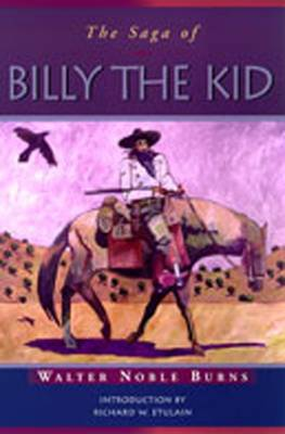 The Saga of Billy the Kid - Burns, Walter Noble, and Etulian, Richard W (Introduction by)