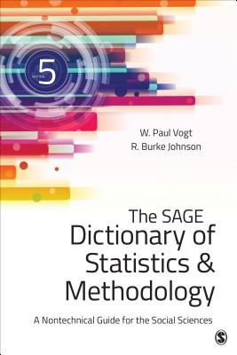 The Sage Dictionary of Statistics & Methodology: A Nontechnical Guide for the Social Sciences - Vogt, W (William) Paul, Dr., and Johnson, R Burke