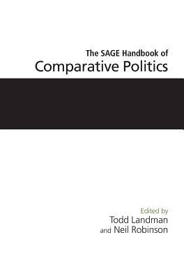 The Sage Handbook of Comparative Politics - Landman, Todd, Dr. (Editor), and Robinson, Neil, Mr. (Editor)
