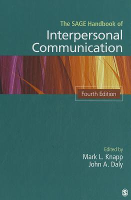 The Sage Handbook of Interpersonal Communication - Knapp, Mark L, Professor (Editor), and Daly, John A, Dr. (Editor)