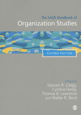The SAGE Handbook of Organization Studies - Clegg, Stewart R. (Editor), and Hardy, Cynthia (Editor), and Lawrence, Thomas B. (Editor)
