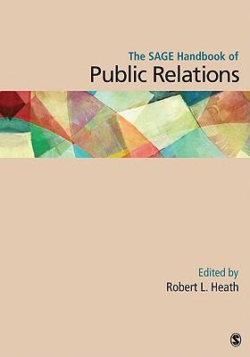 The Sage Handbook of Public Relations - Heath, Dr Robert L, and Heath, Robert L, Dr. (Editor)