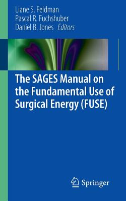 The Sages Manual on the Fundamental Use of Surgical Energy (Fuse) - Feldman, Liane (Editor), and Fuchshuber, Pascal (Editor), and Jones, Daniel B, MD, MS (Editor)