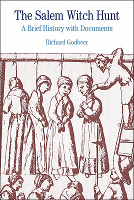 The Salem Witch Hunt: A Brief History with Documents - Godbeer, Richard