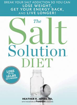 The Salt Solution Diet: Break Your Salt Addiction So You Can Lose Weight, Get Your Energy Back, and Live Longer! - Jones, Heather K, Rd