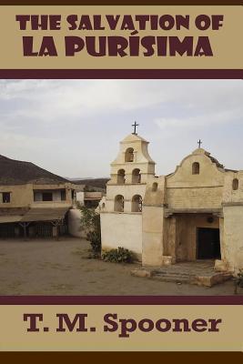 The Salvation of La Purisima - Spooner, T M