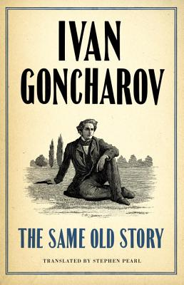 The Same Old Story: New Translation - Goncharov, Ivan, and Pearl, Stephen (Translated by)
