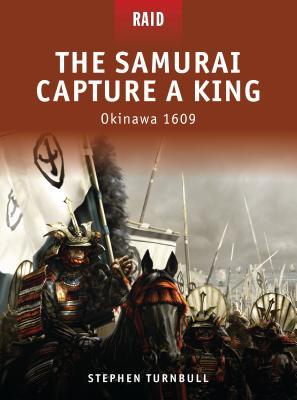The Samurai Capture a King: Okinawa 1609 - Turnbull, Stephen