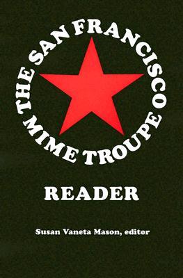 The San Francisco Mime Troupe Reader - Mason, Susan Vaneta (Editor)
