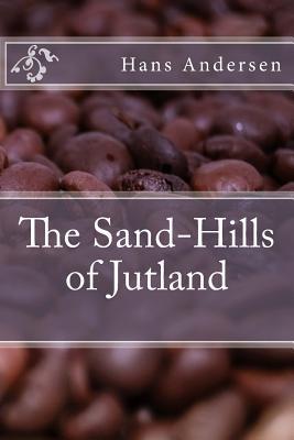 The Sand-Hills of Jutland - Andersen, Hans Christian